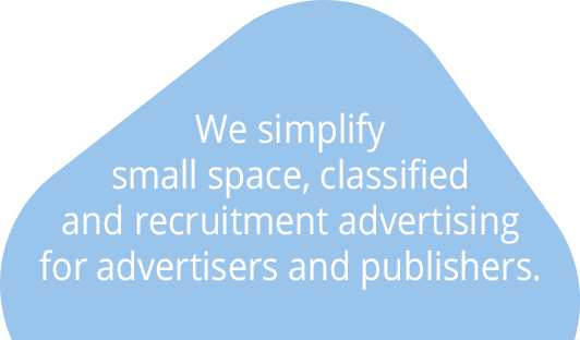 We simplify small space, classified and recruitment advertising for advertisers and publishers.